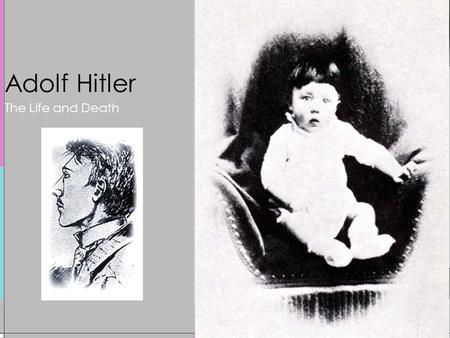 Adolf Hitler The Life and Death. 1889-1918 Adolf didn't do well in school and never graduated from high school. He was denied admittance into the.