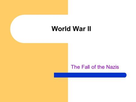 World War II The Fall of the Nazis. Drill 4/25 How did the Soviet victory at Battle of Stalingrad contribute to the overall Allied Victory?