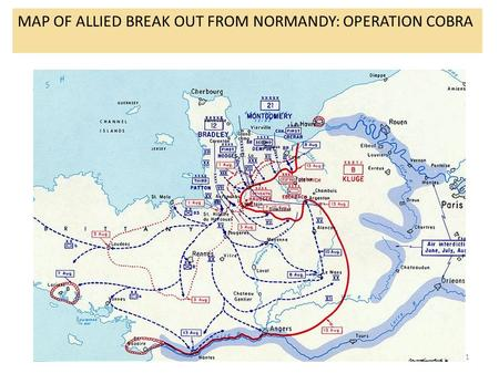 1 MAP OF ALLIED BREAK OUT FROM NORMANDY: OPERATION COBRA.