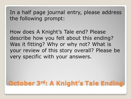 October 3 rd : A Knight's Tale Ending In a half page journal entry, please address the following prompt: How does A Knight's Tale end? Please describe.