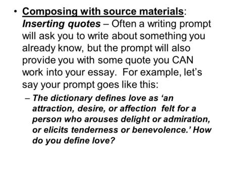 Composing with source materials: Inserting quotes – Often a writing prompt will ask you to write about something you already know, but the prompt will.