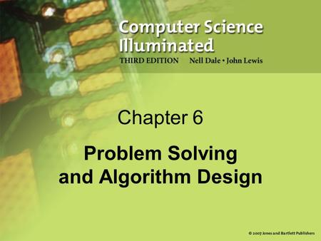 Chapter 6 Problem Solving and Algorithm Design. 2 Chapter Goals Determine whether a problem is suitable for a computer solution Describe the computer.