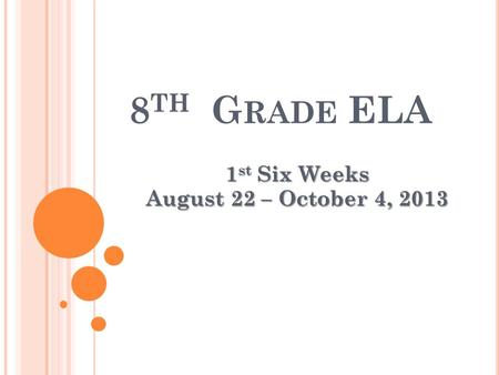8 TH G RADE ELA 1 st Six Weeks August 22 – October 4, 2013.