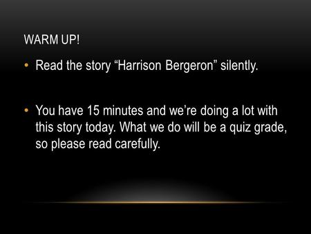 "Read the story ""Harrison Bergeron"" silently."