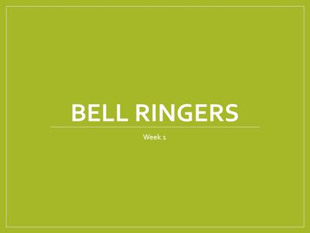 BELL RINGERS Week 1. Mistake Monday Please correct the mistakes in the following sentences.