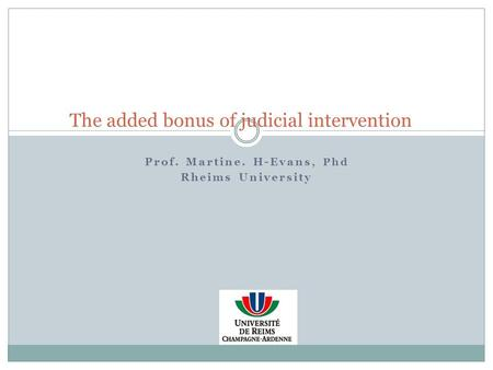 Prof. Martine. H-Evans, Phd Rheims University The added bonus of judicial intervention.