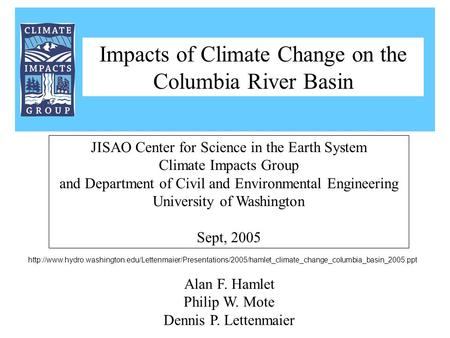 Alan F. Hamlet Philip W. Mote Dennis P. Lettenmaier JISAO Center for Science in the Earth System Climate Impacts Group and Department of Civil and Environmental.