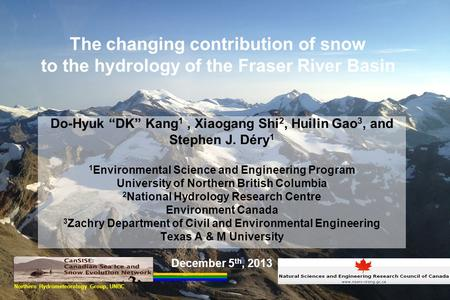 "The changing contribution of snow to the hydrology of the Fraser River Basin Do-Hyuk ""DK"" Kang 1, Xiaogang Shi 2, Huilin Gao 3, and Stephen J. Déry 1 1."