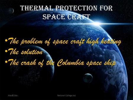 Thermal Protection for Space Craft The problem of space craft high heating The solution The crash of the Columbia space ship national Alex&TybyNational.