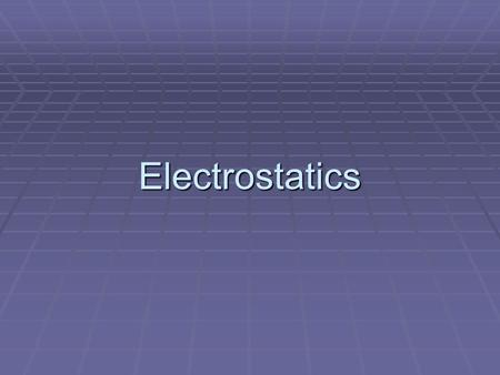 Electrostatics. Electrostatics A. Definition:  The study of electric charges that can be collected and held in one place  Non-moving, no flow B. Examples.