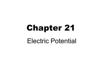 Chapter 21 Electric Potential. + + + + 2 Potential difference (voltage) air → conductor discharge charged Conservative force Conservation of energy Potential.