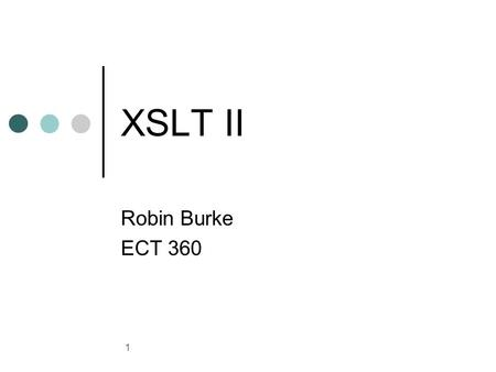 XP 1 XSLT II Robin Burke ECT 360. XP 2 Outline Conditionals Numbering Functions and operators Variables and parameters Named and recursive templates.