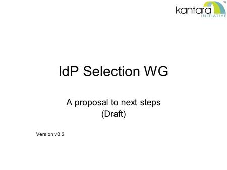 IdP Selection WG A proposal to next steps (Draft) Version v0.2.
