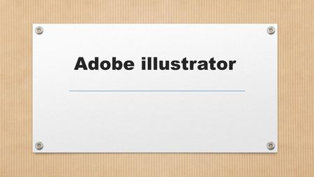 Adobe illustrator. Lesson Objectives To familiarise yourselves with the illustrator interface To use symbols and basic shapes to create a logo All students.