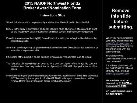 2015 NAIOP Northwest Florida Broker Award Nomination Form Instructions Slide Slide 1 is for instruction purposes only and should not be included in the.