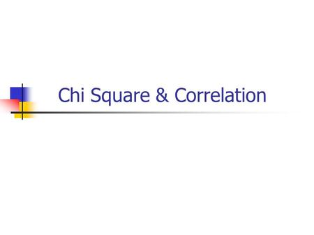 Chi Square & Correlation. Nonparametric Test of Chi 2 Used when too many assumptions are violated in T-Tests: Sample size too small to reflect population.