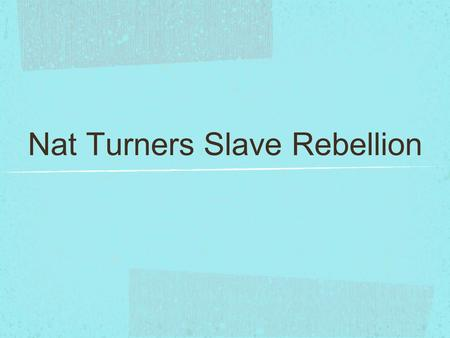 Nat Turners Slave Rebellion. Objective 1: You will compare, analyze and determine the points of view of the following documents State the point of Document.