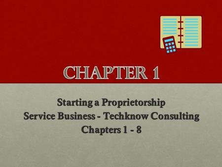 Starting a Proprietorship Service Business - Techknow Consulting Chapters 1 - 8.