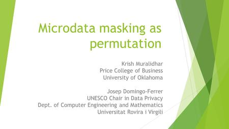 Microdata masking as permutation Krish Muralidhar Price College of Business University of Oklahoma Josep Domingo-Ferrer UNESCO Chair in Data Privacy Dept.