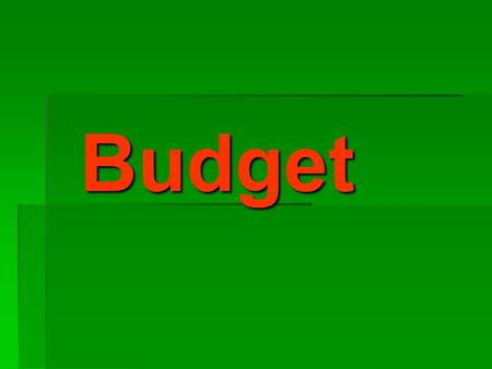 Budget Budget. Definition of budget Budget is a formal plan that is stated in dollar terms and includes proposed income and expenditures Budget is a formal.