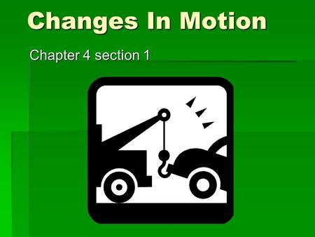 Changes In Motion Chapter 4 section 1. What is Change in Motion?