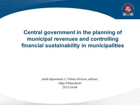 Central government in the planning of municipal revenues and controlling financial sustainability in municipalities Audit department 3, Vilnius division,