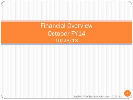 Financial Overview October FY14 10/23/13 1 October FY14 Financial Overview 10/23/13.