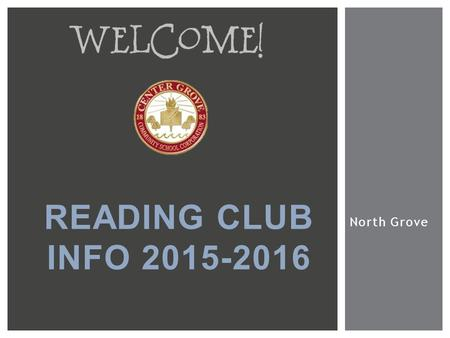 North Grove READING CLUB INFO 2015-2016.  Brian Proctor, Principal  Ron Siner, Assistant to the Principal  Marcy Szostak, Assistant Director of Elementary.