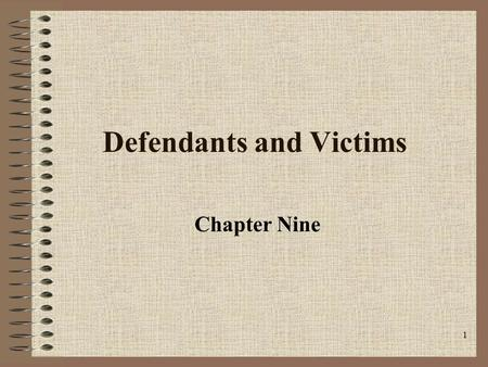 1 Defendants and Victims Chapter Nine. 2 Characteristics of Defendants Male –Fewer than 7% of prisoners are female. Mostly Underclass Racial Minorities.