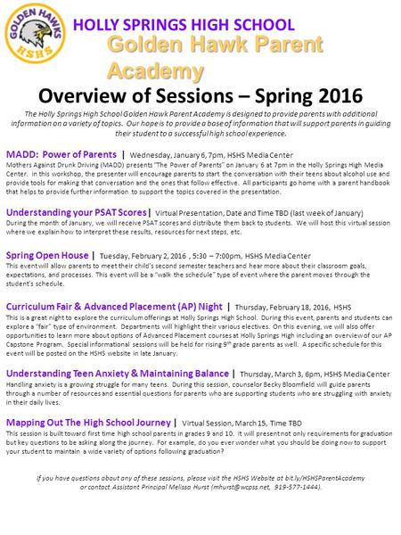 HOLLY SPRINGS HIGH SCHOOL Golden Hawk Parent Academy Overview of Sessions – Spring 2016 The Holly Springs High School Golden Hawk Parent Academy is designed.