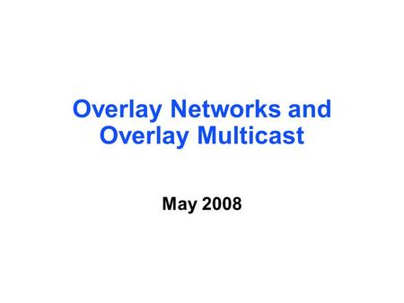 Overlay Networks and Overlay Multicast May 2008. 2 Definition  Network -defines addressing, routing, and service model for communication between hosts.