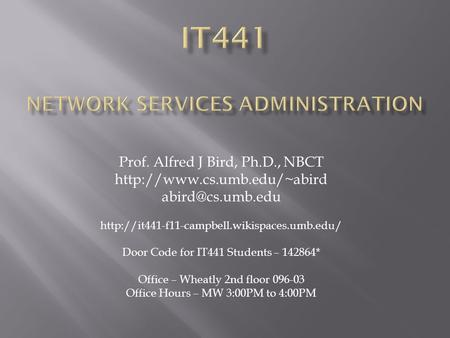 Prof. Alfred J Bird, Ph.D., NBCT   Door Code for IT441 Students.
