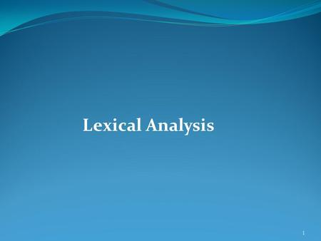 Lexical Analysis 1. Outline Role of lexical analyzer Function of lexical analyzer Specification of tokens Recognition of tokens Lexical analyzer generator.