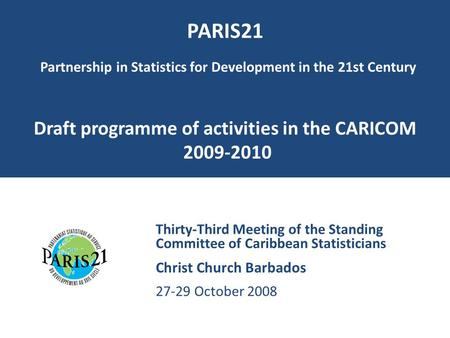 PARIS21 Partnership in Statistics for Development in the 21st Century Draft programme of activities in the CARICOM 2009-2010 Thirty-Third Meeting of.