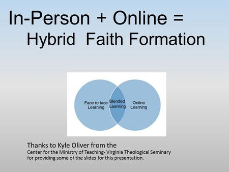 In-Person + Online = Thanks to Kyle Oliver from the Center for the Ministry of Teaching- Virginia Theological Seminary for providing some of the slides.