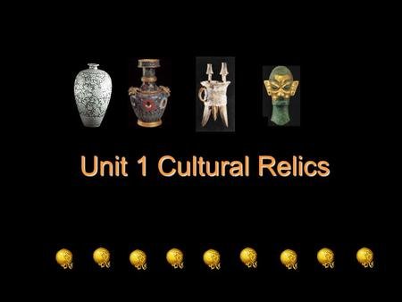 Unit 1 Cultural Relics. Are they cultural relics? Ming Dynasty vase Taj Mahal (泰姬陵) ivory dragon boat Mogao Caves.