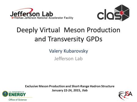 Deeply Virtual Meson Production and Transversity GPDs Valery Kubarovsky Jefferson Lab 1 Exclusive Meson Production and Short-Range Hadron Structure January.