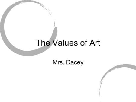 The Values of Art Mrs. Dacey.