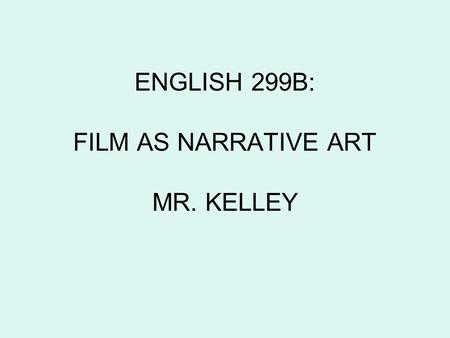 ENGLISH 299B: FILM AS NARRATIVE ART MR. KELLEY. HIS GIRL FRIDAY (HOWARD HAWKS, 1940)