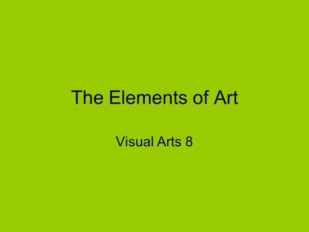 The Elements of Art Visual Arts 8. The Elements of Design Line Shape Form Value Space Colour.
