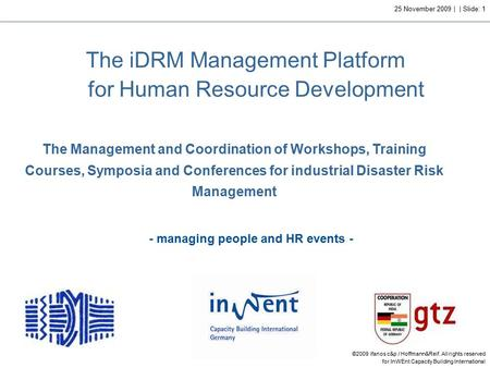 ©2009 ifanos c&p / Hoffmann&Reif. All rights reserved for InWEnt Capacity Building International 25 November 2009 | | Slide: 1 The iDRM Management Platform.