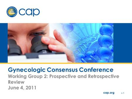 Cap.org v. 1 Gynecologic Consensus Conference Working Group 2: Prospective and Retrospective Review June 4, 2011.