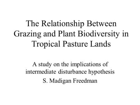 The Relationship Between Grazing and Plant Biodiversity in Tropical Pasture Lands A study on the implications of intermediate disturbance hypothesis S.
