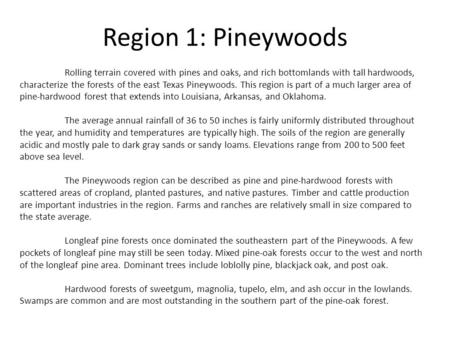 Region 1: Pineywoods Rolling terrain covered with pines and oaks, and rich bottomlands with tall hardwoods, characterize the forests of the east Texas.