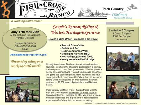 Couple's Retreat, Riding & Western Heritage Experience Live the Wild West…Become a Cowboy: Track & Drive Cattle Gather and Sort Roping and Arena Work Moonlight.