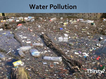 Water PollutionThirsty?. Major Sources of Water Pollution The three major sources of water pollution are human wastes, industrial wastes, and chemical.