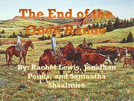  As Native Americans were pushed out of West Texas, ranchers moved in.  The 1 st West Texas ranchers generally owned little or no land.  Most of their.
