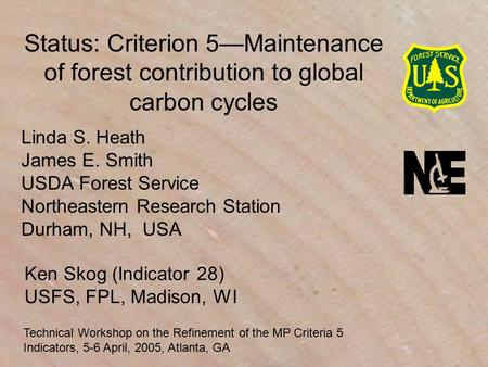 Status: Criterion 5—Maintenance of forest contribution to global carbon cycles Linda S. Heath James E. Smith USDA Forest Service Northeastern Research.