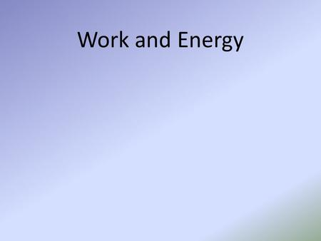 Work and Energy. Work Work means many things in everyday life. However, in Physics, work is defined one way. Work = the product of the magnitude of the.