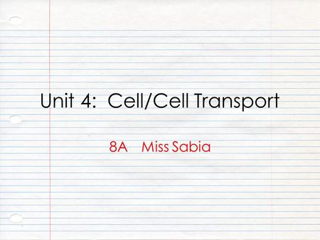 Unit 4: Cell/Cell Transport 8A Miss Sabia. Essential Question 1.What is a cell? 2.What scientific contributions led to the development of the cell theory?